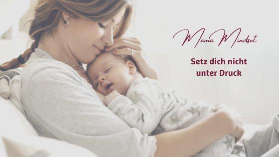 Mama Mindset im ersten Lebensjahr - Setz dich nicht unter Druck