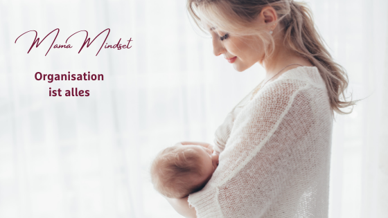 Mama Mindset im ersten Lebensjahr: Organisation ist alles