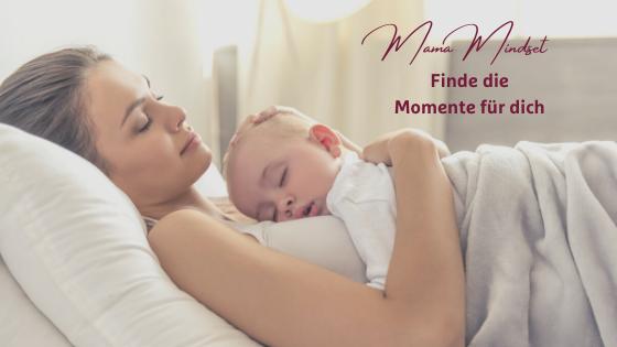 Mama Mindset im ersten Lebensjahr: Finde Momente für dich