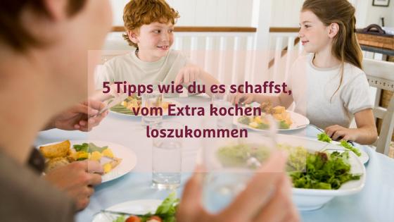 Extra kochen für Kinder - Wie du aufhören kannst extra zu kochen