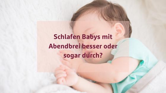 Schlafen Babys mit Abendbrei besser oder sogar durch