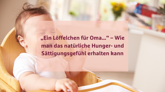 """""""Ein Löffelchen für Oma…"""" – Wie man das natürliche Hunger- und Sättigungsgefühl erhalten kann"""