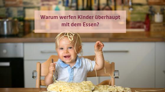 Die 7 häufigsten Gründe für werfen mit dem Essen und was du dagegen tun kannst - Warum werfen Kinder überhaupt mit dem Essen?