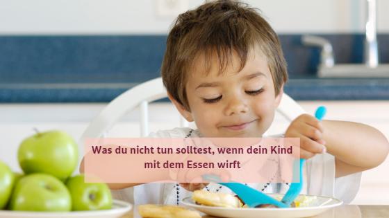 Die 7 häufigsten Gründe für werfen mit dem Essen und was du dagegen tun kannst - Was du nicht tun solltest, wenn dein Kind mit dem Essen wirft