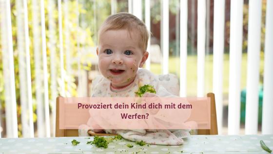 Die 7 häufigsten Gründe für werfen mit dem Essen und was du dagegen tun kannst - Provoziert dich dein Kind mit dem Werfen?