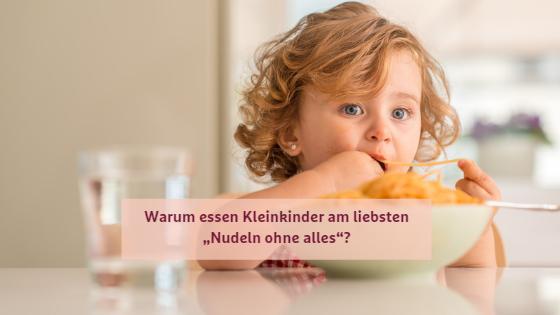 """Wählerische Kinder: Warum essen Kleinkinder am liebsten """"Nudeln ohne alles""""?"""