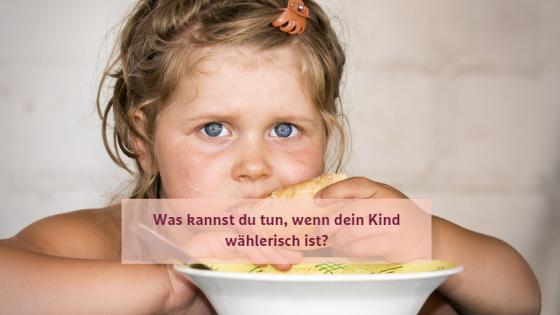 Was kannst du tun, wenn dein Kind wählerisch ist?